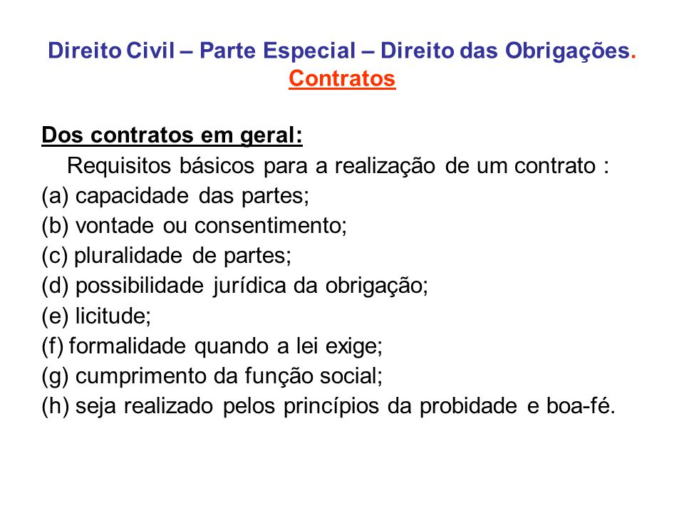 Direito Civil – Parte Especial – Direito das Obrigações. Contratos Dos contratos em geral: Requisitos básicos para a realização de um contrato : (a) c