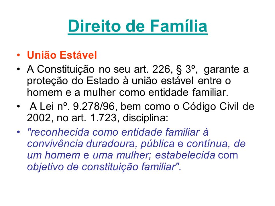 Direito de Família União Estável A Constituição no seu art. 226, § 3º, garante a proteção do Estado à união estável entre o homem e a mulher como enti
