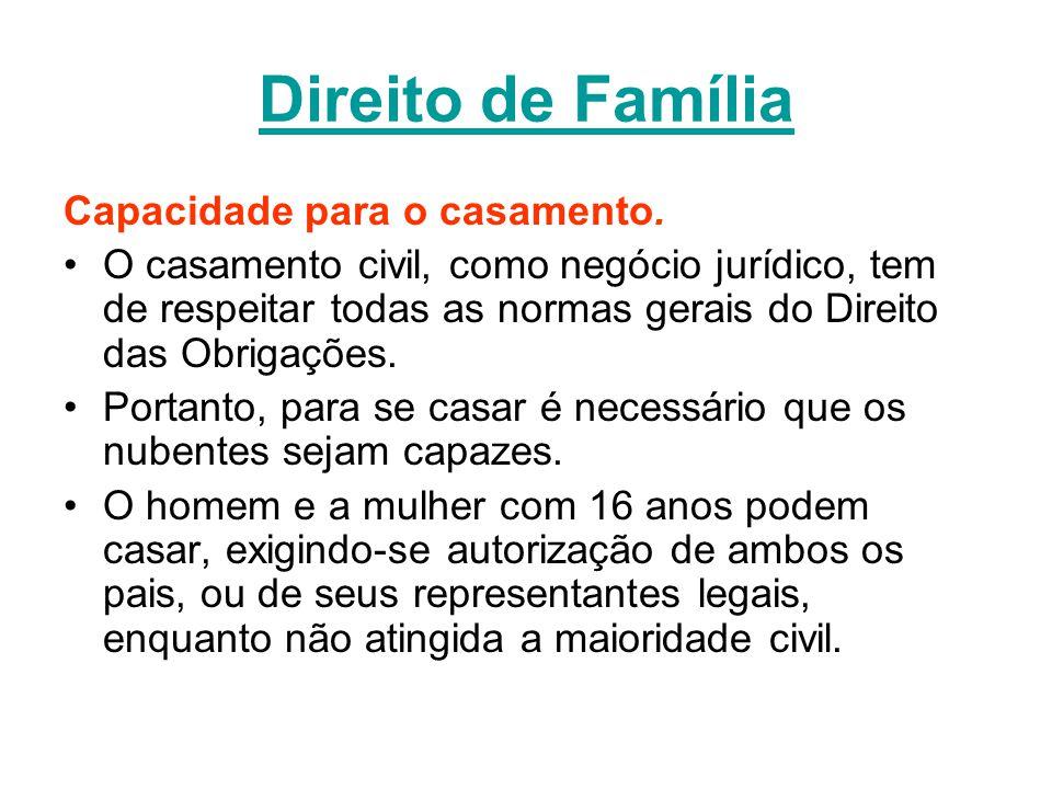 Direito de Família Capacidade para o casamento. O casamento civil, como negócio jurídico, tem de respeitar todas as normas gerais do Direito das Obrig