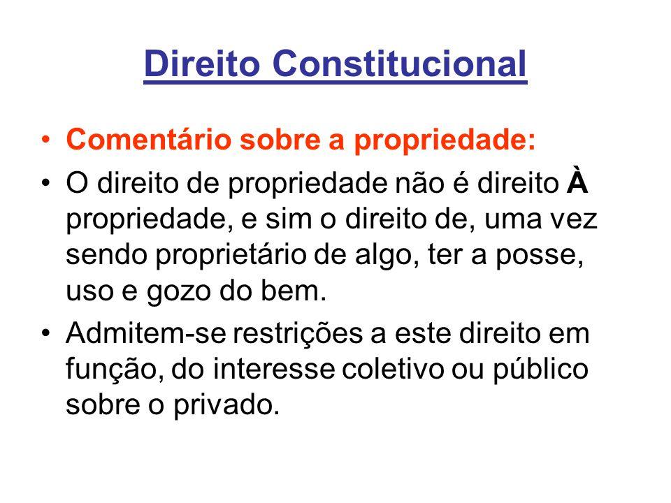 Direito Constitucional Comentário sobre a propriedade: O direito de propriedade não é direito À propriedade, e sim o direito de, uma vez sendo proprie