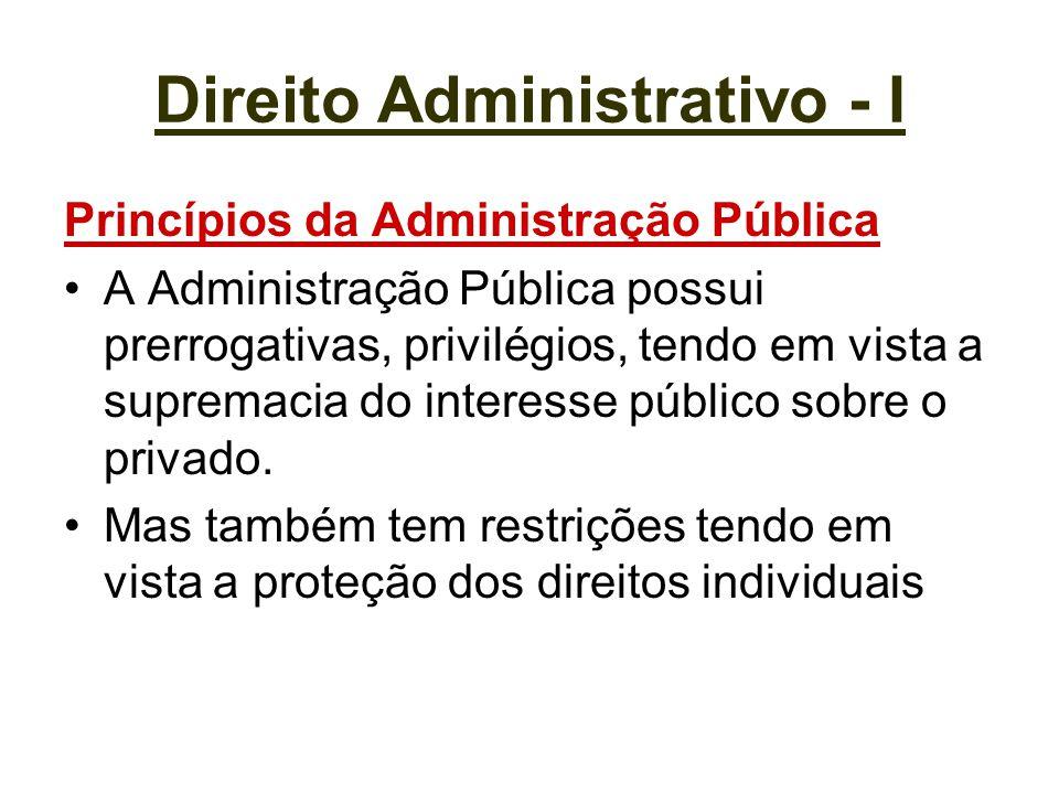 Direito Administrativo - I Princípios da Administração Pública A Administração Pública possui prerrogativas, privilégios, tendo em vista a supremacia