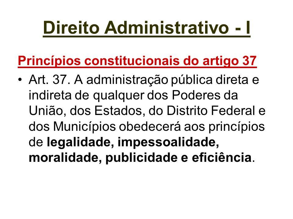 Direito Administrativo - I Princípios constitucionais do artigo 37 Art. 37. A administração pública direta e indireta de qualquer dos Poderes da União