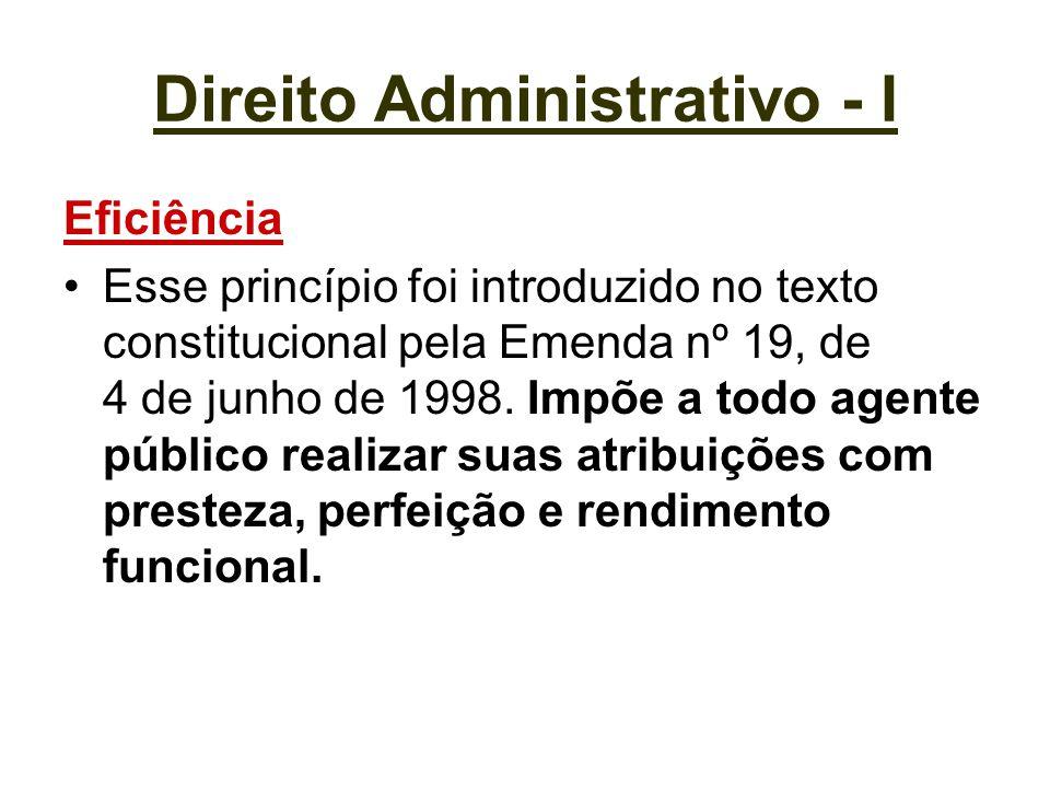 Direito Administrativo - I Eficiência Esse princípio foi introduzido no texto constitucional pela Emenda nº 19, de 4 de junho de 1998. Impõe a todo ag