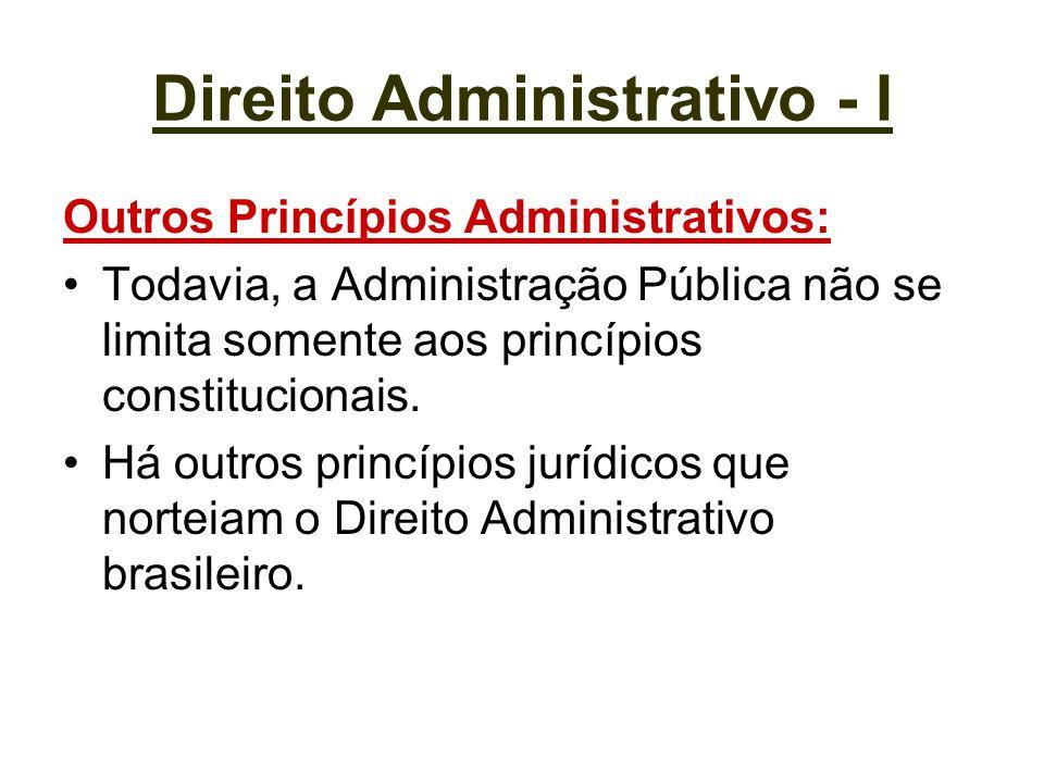 Direito Administrativo - I Outros Princípios Administrativos: Todavia, a Administração Pública não se limita somente aos princípios constitucionais. H