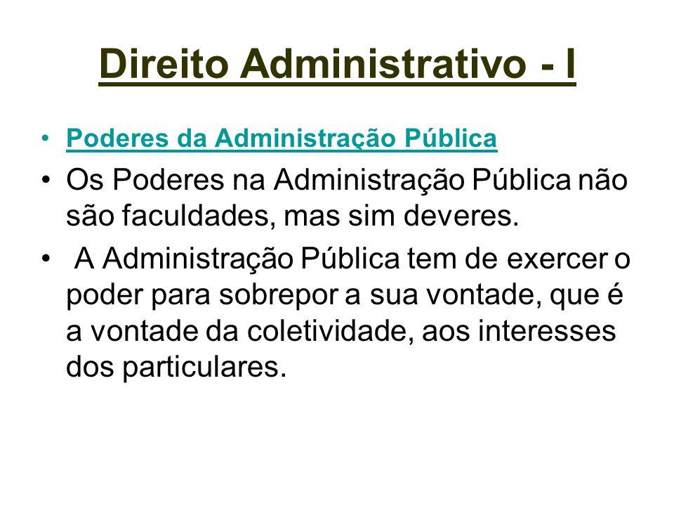 Direito Administrativo - I Poderes da Administração Pública Os Poderes na Administração Pública não são faculdades, mas sim deveres. A Administração P