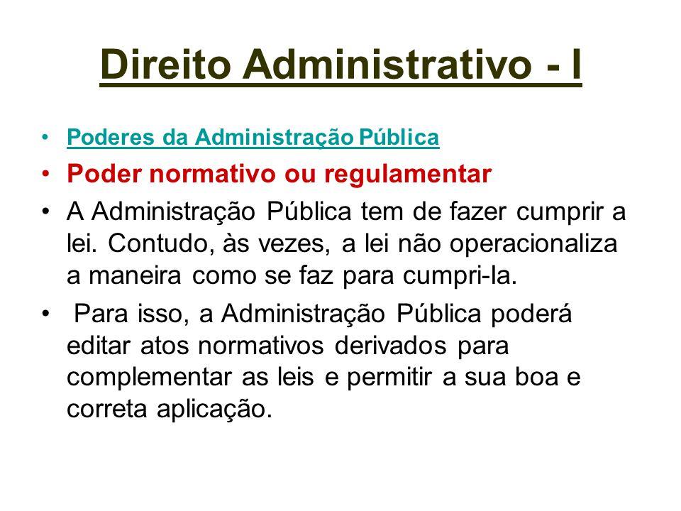 Direito Administrativo - I Poderes da Administração Pública Poder normativo ou regulamentar A Administração Pública tem de fazer cumprir a lei. Contud
