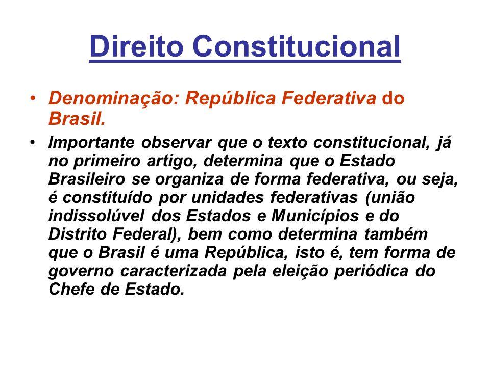 Direito Constitucional Denominação: República Federativa do Brasil. Importante observar que o texto constitucional, já no primeiro artigo, determina q