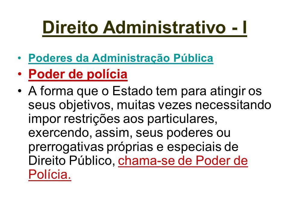 Direito Administrativo - I Poderes da Administração Pública Poder de polícia A forma que o Estado tem para atingir os seus objetivos, muitas vezes nec