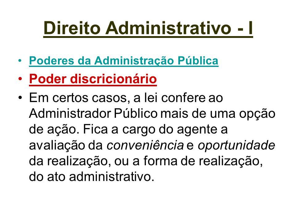 Direito Administrativo - I Poderes da Administração Pública Poder discricionário Em certos casos, a lei confere ao Administrador Público mais de uma o
