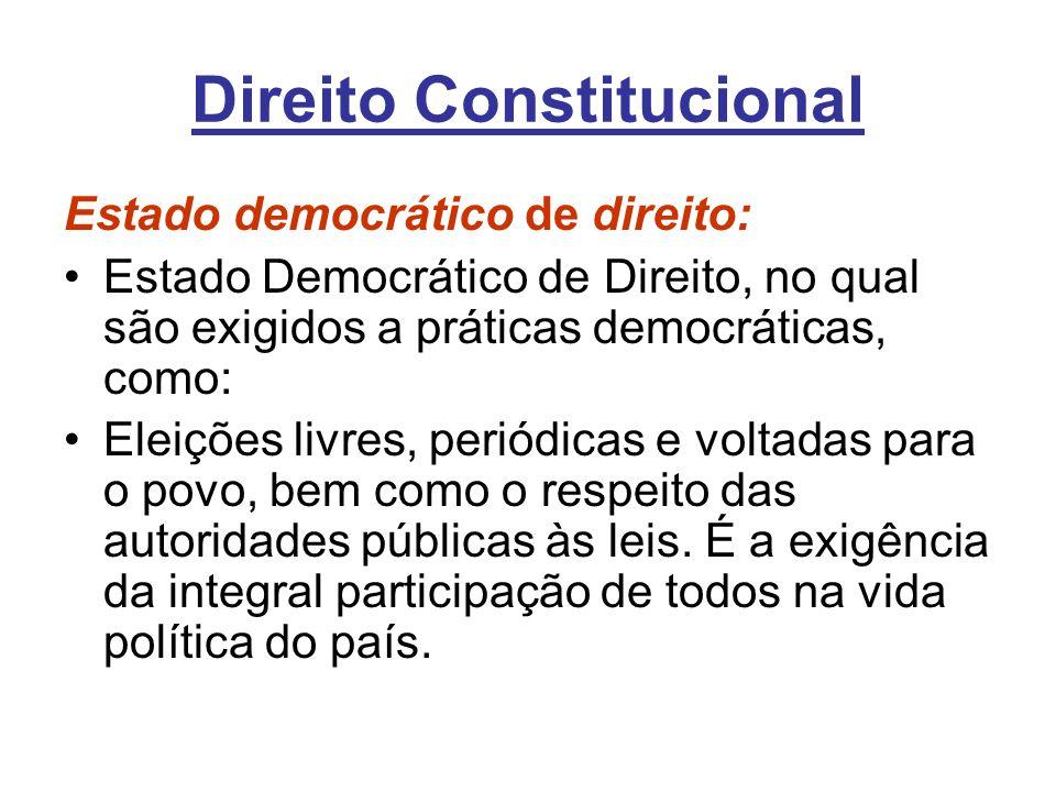 Direito Constitucional Estado democrático de direito: Estado Democrático de Direito, no qual são exigidos a práticas democráticas, como: Eleições livr