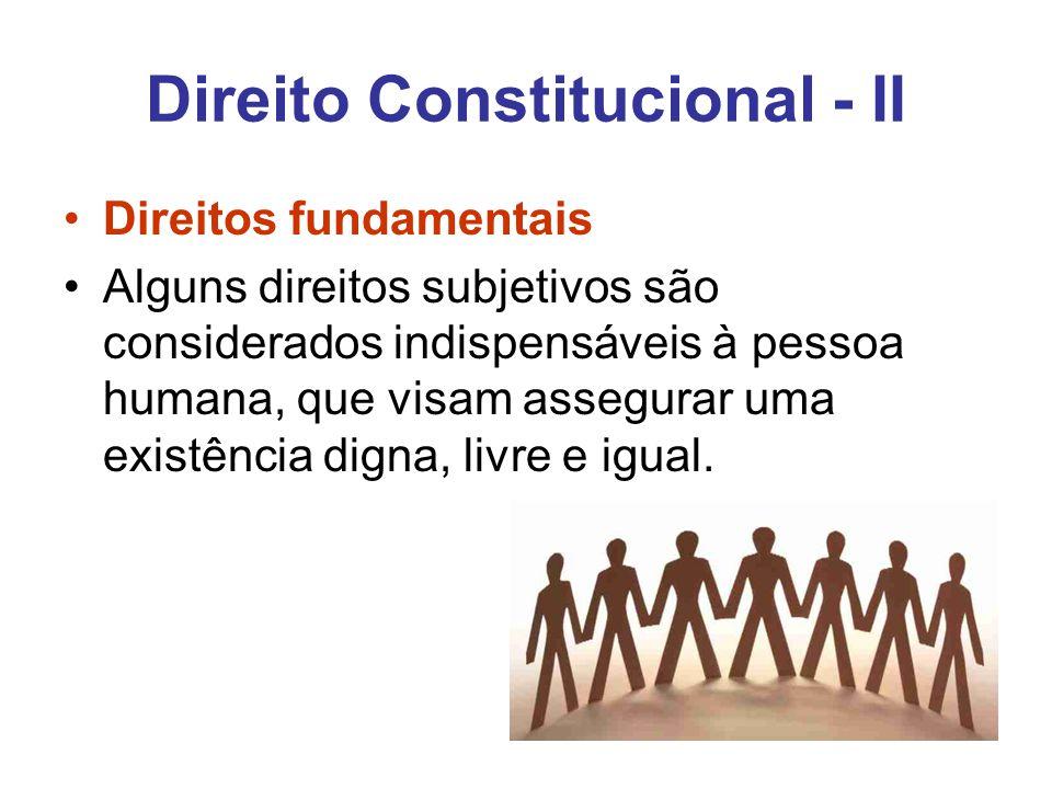 Direito Constitucional - II Direitos fundamentais Alguns direitos subjetivos são considerados indispensáveis à pessoa humana, que visam assegurar uma