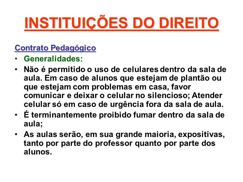 INSTITUIÇÕES DO DIREITO Contrato Pedagógico Generalidades: Não é permitido o uso de celulares dentro da sala de aula. Em caso de alunos que estejam de