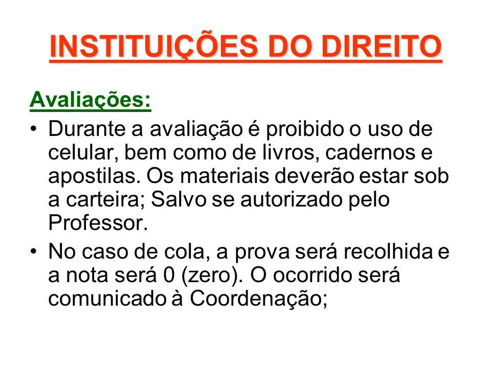 INSTITUIÇÕES DO DIREITO Avaliações: Durante a avaliação é proibido o uso de celular, bem como de livros, cadernos e apostilas. Os materiais deverão es