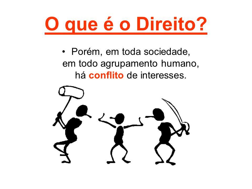 O que é o Direito? Porém, em toda sociedade, em todo agrupamento humano, há conflito de interesses.