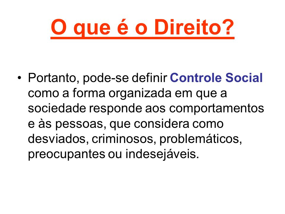O que é o Direito? Portanto, pode-se definir Controle Social como a forma organizada em que a sociedade responde aos comportamentos e às pessoas, que