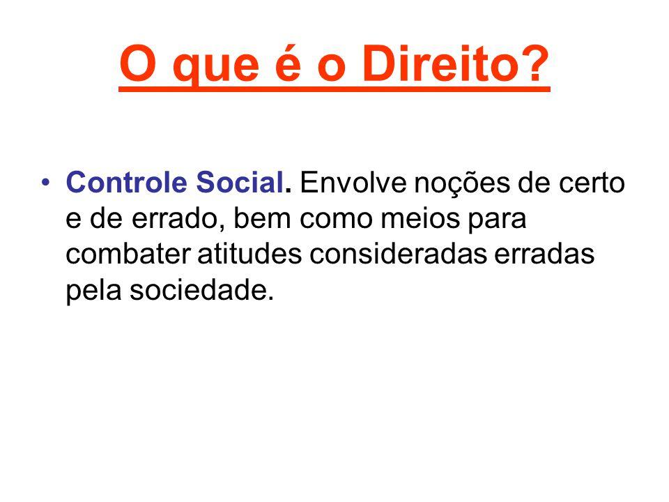 O que é o Direito? Controle Social. Envolve noções de certo e de errado, bem como meios para combater atitudes consideradas erradas pela sociedade.