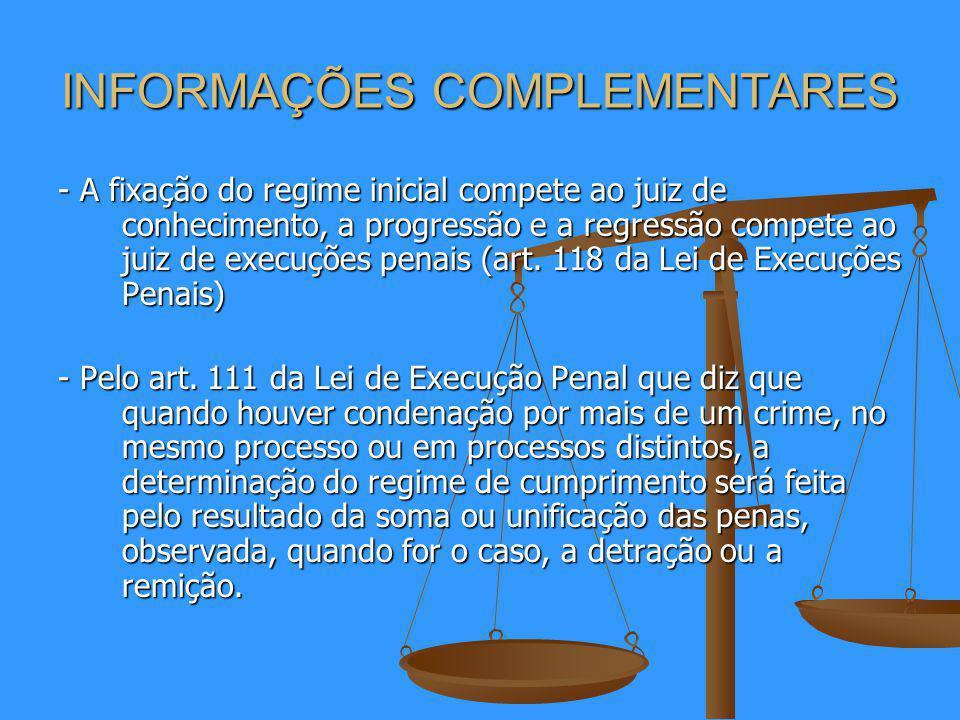 INFORMAÇÕES COMPLEMENTARES - A fixação do regime inicial compete ao juiz de conhecimento, a progressão e a regressão compete ao juiz de execuções penais (art.