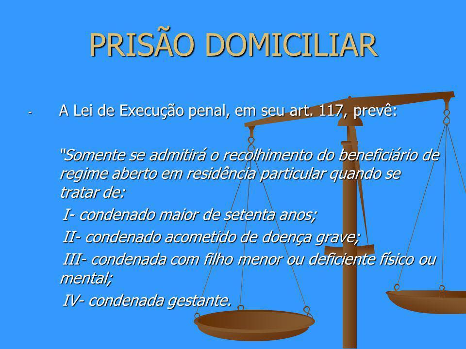 PRISÃO DOMICILIAR - A Lei de Execução penal, em seu art.