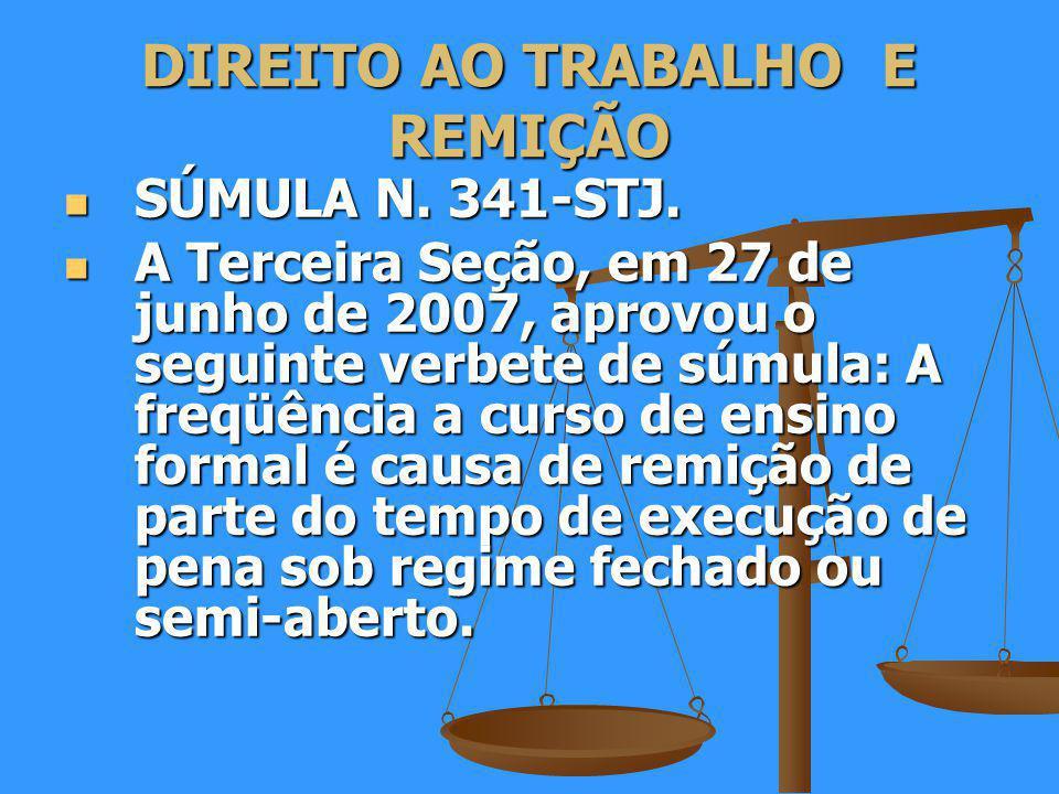 DIREITO AO TRABALHO E REMIÇÃO SÚMULA N.341-STJ. SÚMULA N.