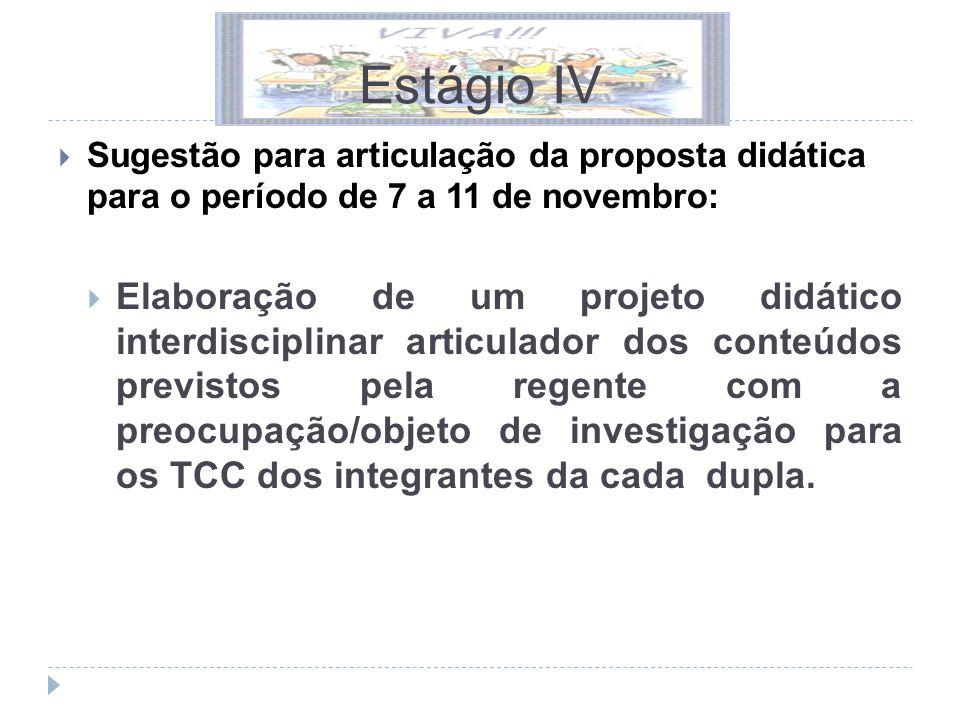  Sugestão para articulação da proposta didática para o período de 7 a 11 de novembro:  Elaboração de um projeto didático interdisciplinar articulador dos conteúdos previstos pela regente com a preocupação/objeto de investigação para os TCC dos integrantes da cada dupla.