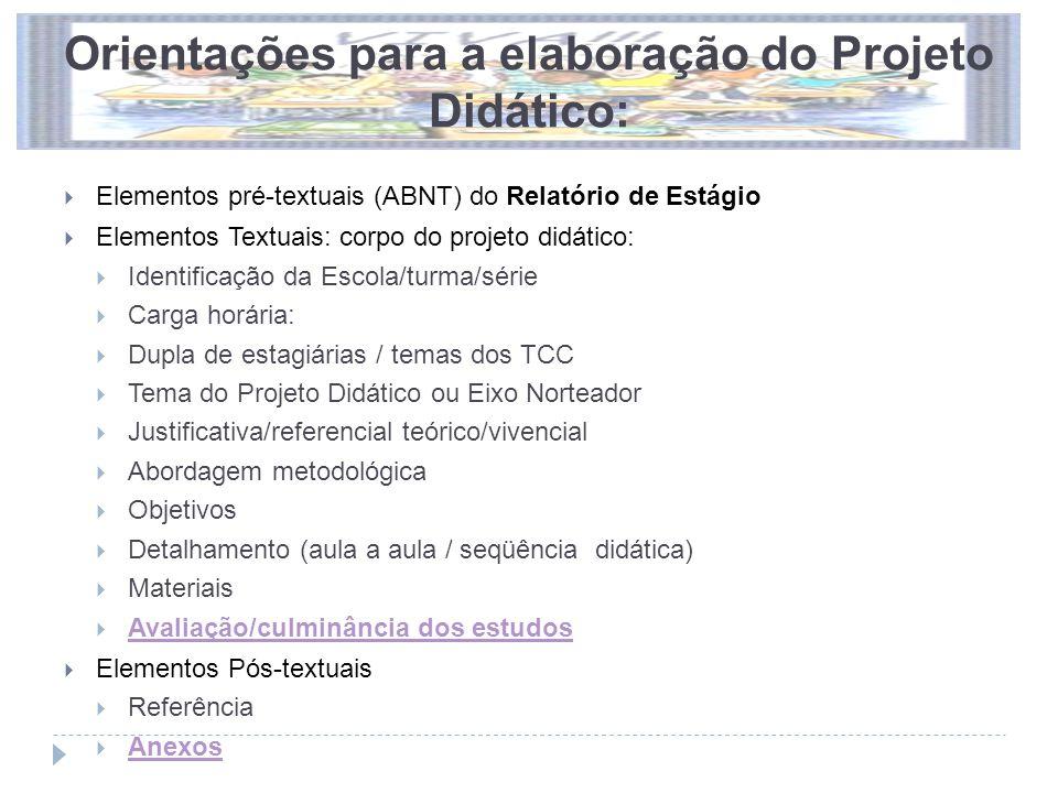 Orientações para a elaboração do Projeto Didático:  Elementos pré-textuais (ABNT) do Relatório de Estágio  Elementos Textuais: corpo do projeto didá