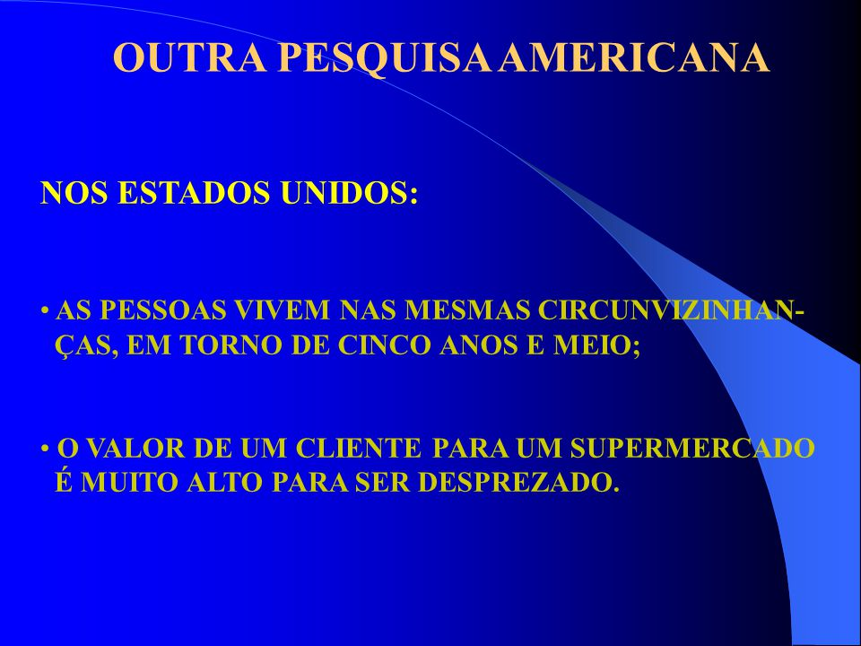 OUTRA PESQUISA AMERICANA NOS ESTADOS UNIDOS: AS PESSOAS VIVEM NAS MESMAS CIRCUNVIZINHAN- ÇAS, EM TORNO DE CINCO ANOS E MEIO; O VALOR DE UM CLIENTE PAR