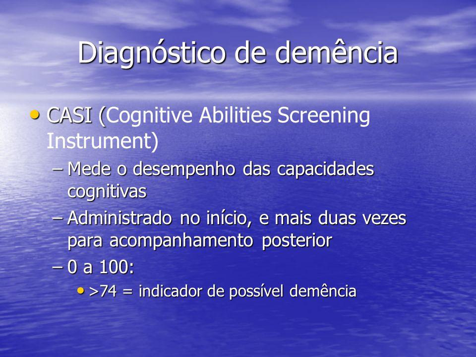 Diagnóstico de demência CASI ( CASI (Cognitive Abilities Screening Instrument) –Mede o desempenho das capacidades cognitivas –Administrado no início,
