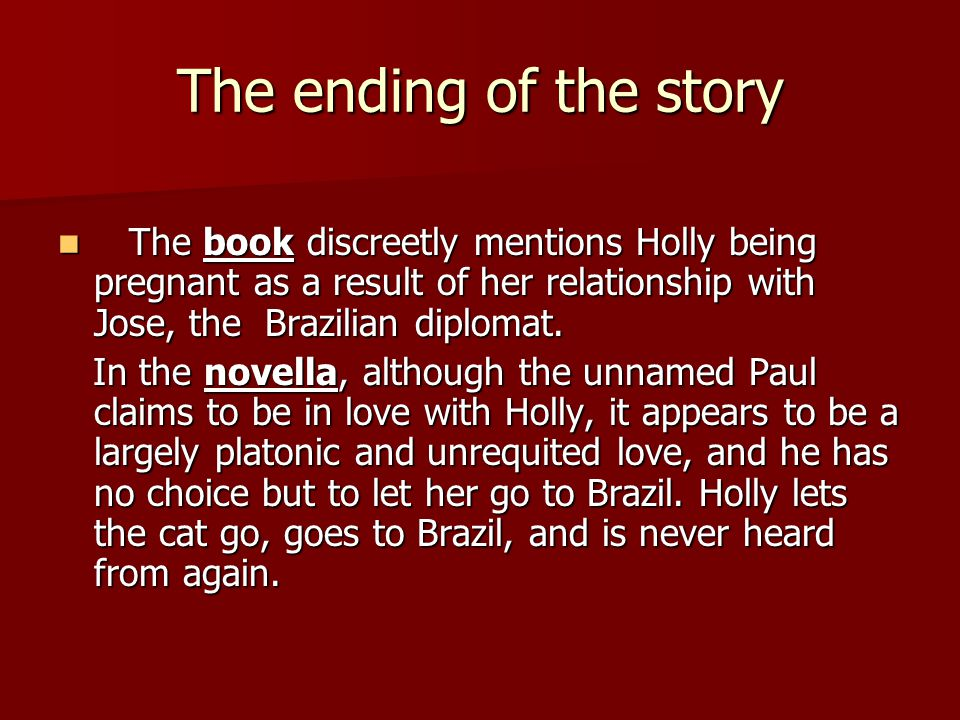 The ending of the story The book discreetly mentions Holly being pregnant as a result of her relationship with Jose, the Brazilian diplomat. The book