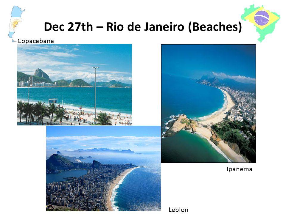 Dec 27th – Rio de Janeiro (Beaches) Copacabana Ipanema Leblon