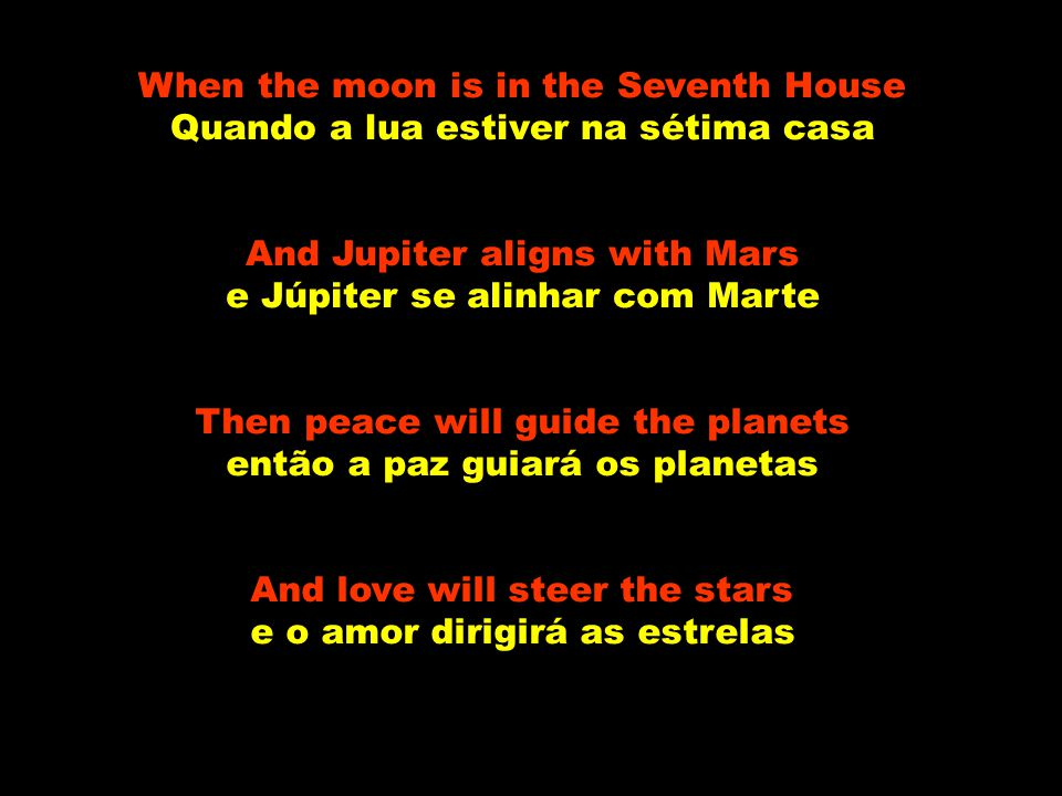 And the mind s true liberation E a liberação do verdadeiro pensamento Aquarius.