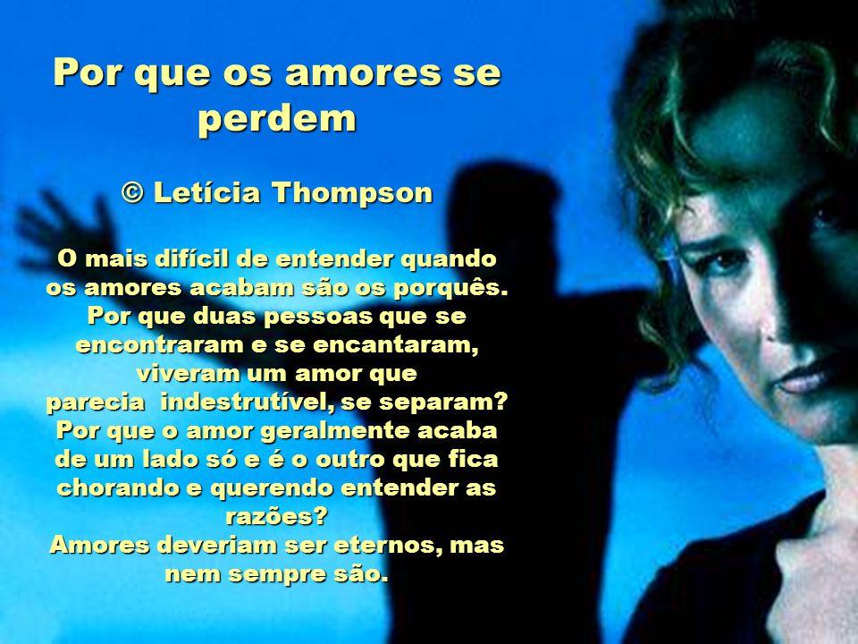 Por que os amores se perdem © Letícia Thompson O mais difícil de entender quando os amores acabam são os porquês.