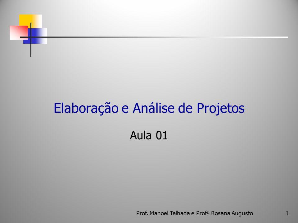 Elaboração e Análise de Projetos Aula 01 1Prof. Manoel Telhada e Profª Rosana Augusto