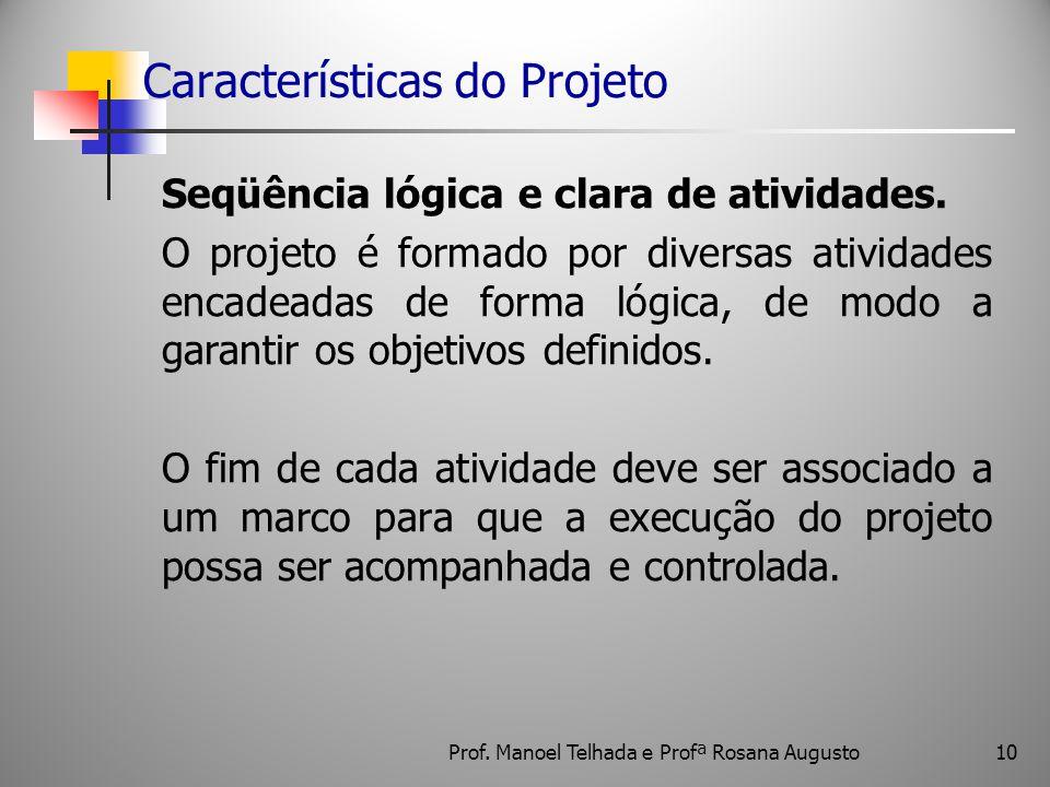 10 Características do Projeto Seqüência lógica e clara de atividades. O projeto é formado por diversas atividades encadeadas de forma lógica, de modo