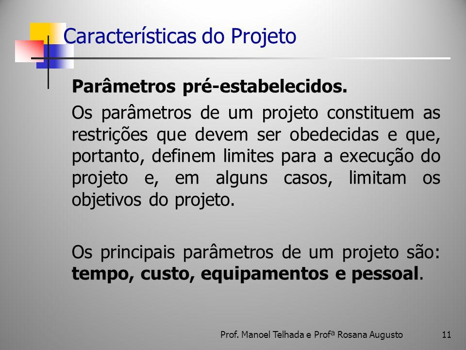 11 Características do Projeto Parâmetros pré-estabelecidos. Os parâmetros de um projeto constituem as restrições que devem ser obedecidas e que, porta