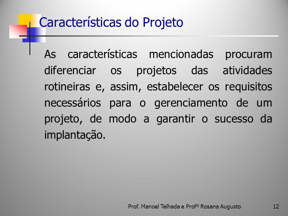12 Características do Projeto As características mencionadas procuram diferenciar os projetos das atividades rotineiras e, assim, estabelecer os requi