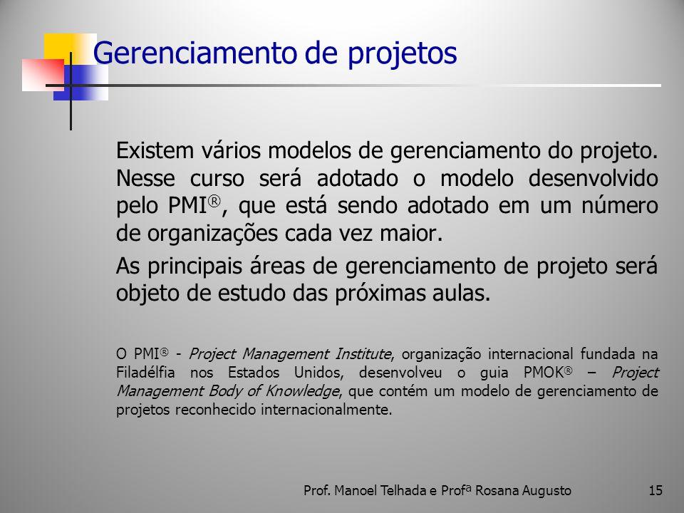Gerenciamento de projetos Existem vários modelos de gerenciamento do projeto. Nesse curso será adotado o modelo desenvolvido pelo PMI ®, que está send