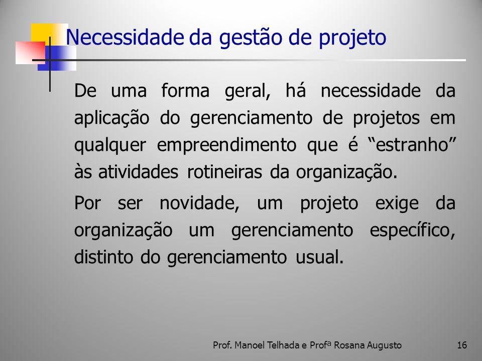 """16 Necessidade da gestão de projeto De uma forma geral, há necessidade da aplicação do gerenciamento de projetos em qualquer empreendimento que é """"est"""