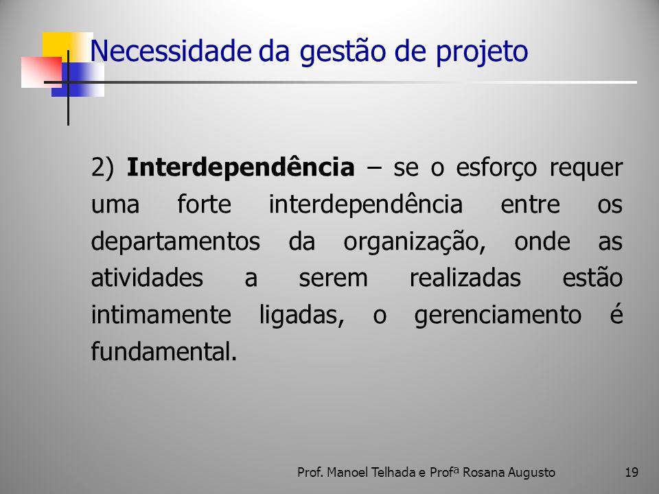 19 Necessidade da gestão de projeto 2) Interdependência – se o esforço requer uma forte interdependência entre os departamentos da organização, onde a