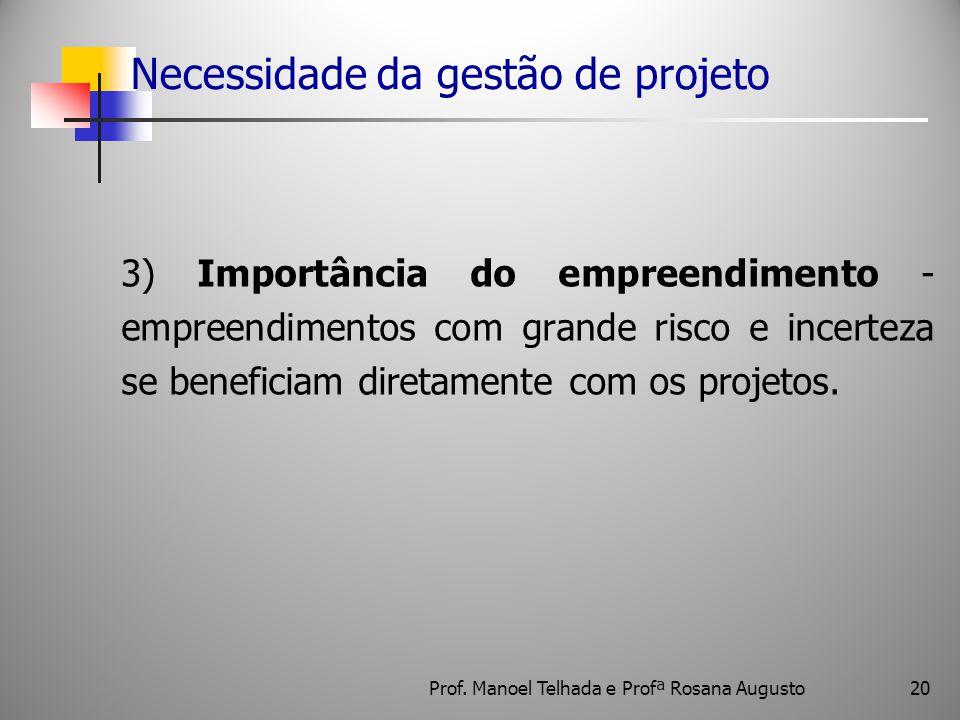 Necessidade da gestão de projeto 3) Importância do empreendimento - empreendimentos com grande risco e incerteza se beneficiam diretamente com os proj