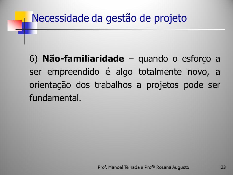 Necessidade da gestão de projeto 6) Não-familiaridade – quando o esforço a ser empreendido é algo totalmente novo, a orientação dos trabalhos a projet
