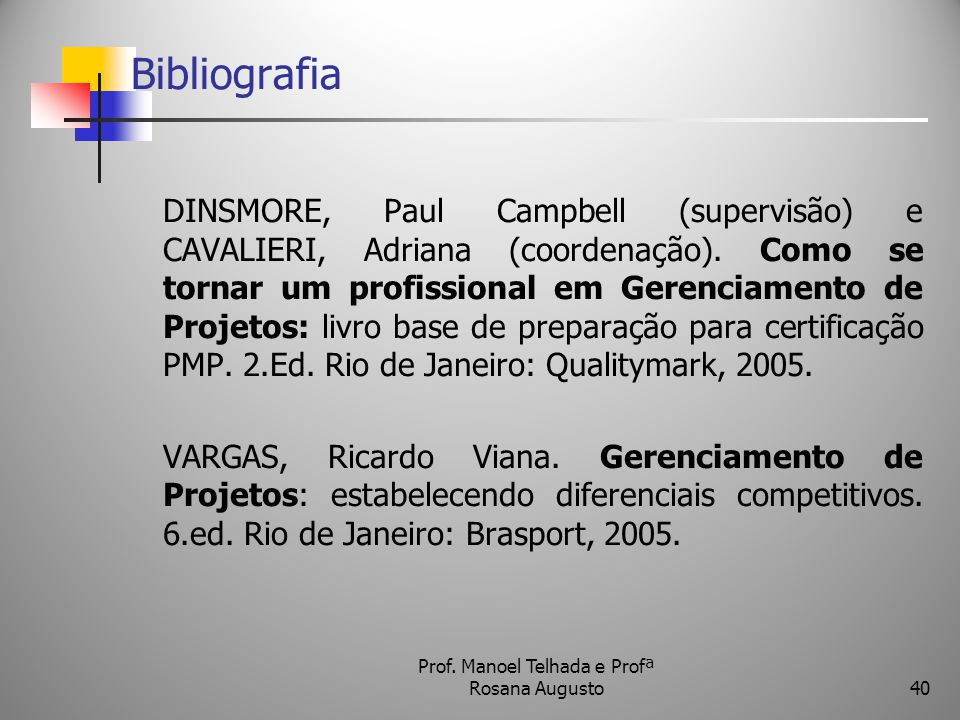 Bibliografia DINSMORE, Paul Campbell (supervisão) e CAVALIERI, Adriana (coordenação). Como se tornar um profissional em Gerenciamento de Projetos: liv
