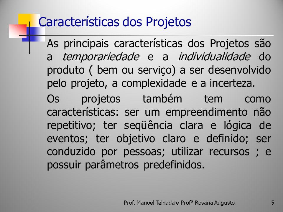 Características dos Projetos As principais características dos Projetos são a temporariedade e a individualidade do produto ( bem ou serviço) a ser de