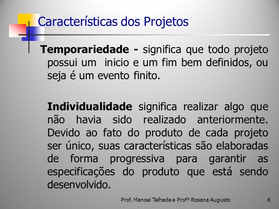 Características dos Projetos Temporariedade - significa que todo projeto possui um inicio e um fim bem definidos, ou seja é um evento finito. Individu