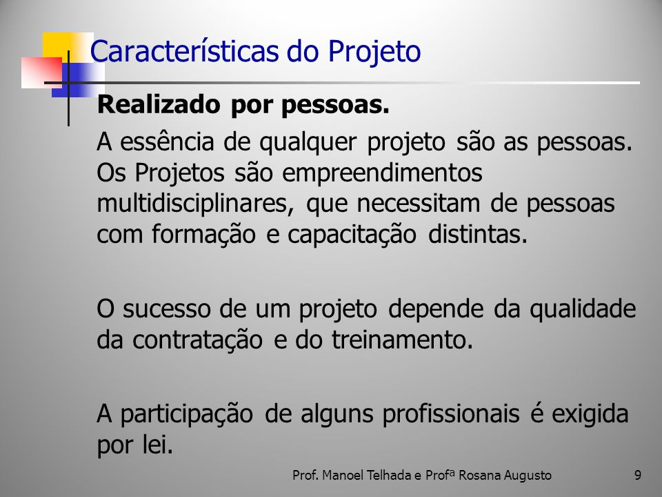 9 Características do Projeto Realizado por pessoas. A essência de qualquer projeto são as pessoas. Os Projetos são empreendimentos multidisciplinares,