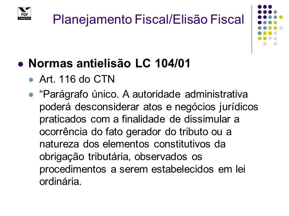 """Planejamento Fiscal/Elisão Fiscal Normas antielisão LC 104/01 Art. 116 do CTN """"Parágrafo único. A autoridade administrativa poderá desconsiderar atos"""
