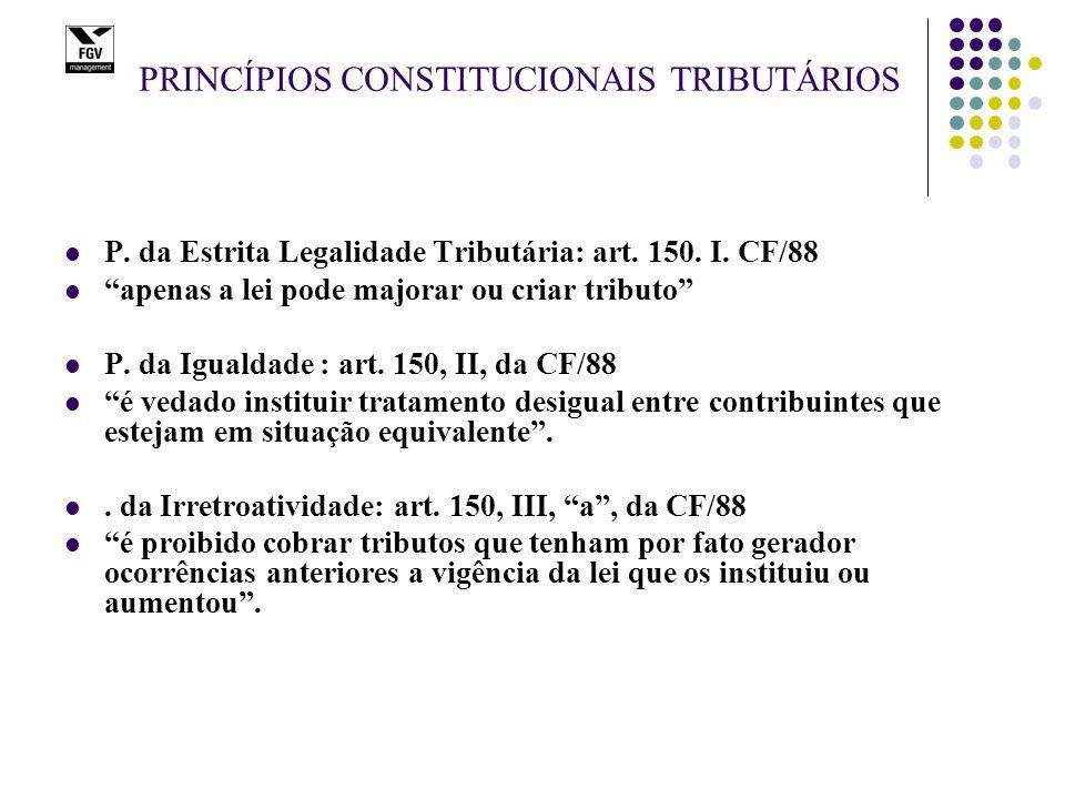 """PRINCÍPIOS CONSTITUCIONAIS TRIBUTÁRIOS P. da Estrita Legalidade Tributária: art. 150. I. CF/88 """"apenas a lei pode majorar ou criar tributo"""" P. da Igua"""