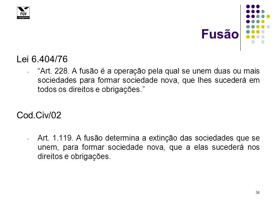 """34 Fusão Lei 6.404/76 - """"Art. 228. A fusão é a operação pela qual se unem duas ou mais sociedades para formar sociedade nova, que lhes sucederá em tod"""