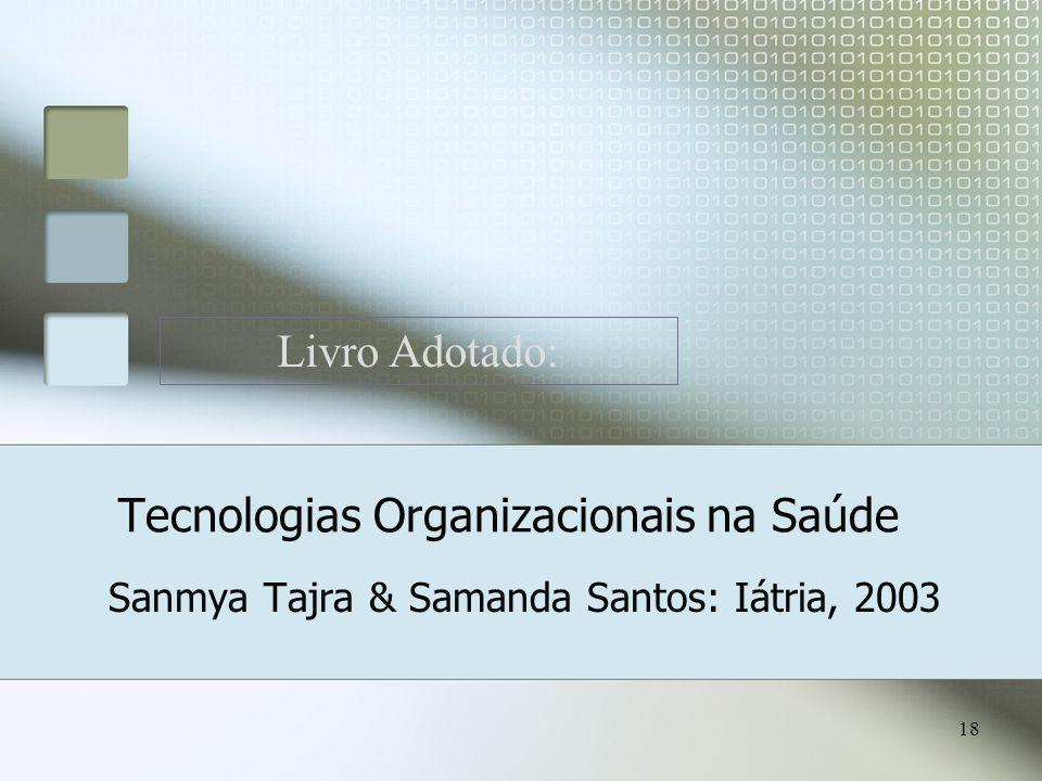 18 Tecnologias Organizacionais na Saúde Sanmya Tajra & Samanda Santos: Iátria, 2003 Livro Adotado: