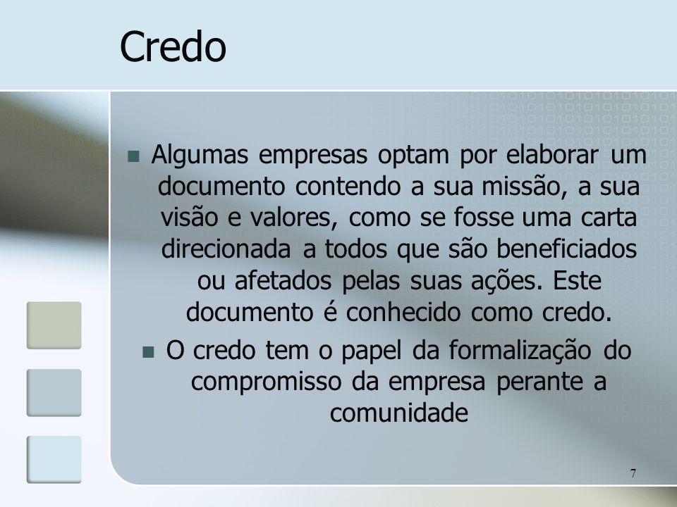 7 Credo Algumas empresas optam por elaborar um documento contendo a sua missão, a sua visão e valores, como se fosse uma carta direcionada a todos que