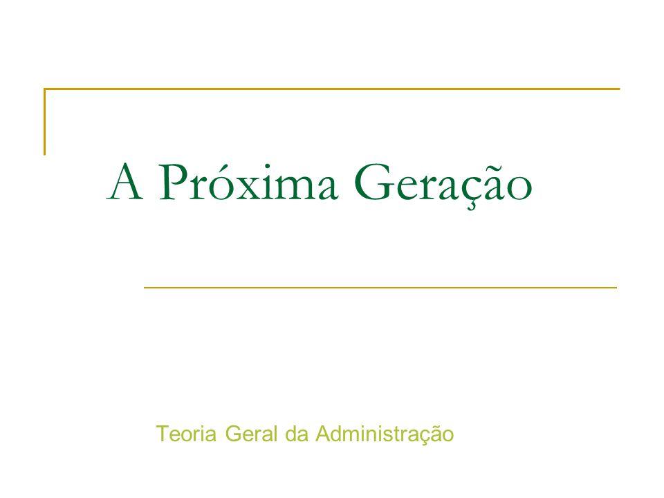 A Próxima Geração Teoria Geral da Administração